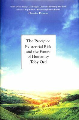 The Precipice Existential Risk and the Future of Humanity 9781526600219