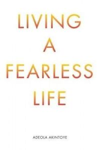 Living a Fearless Life by Akintoye, Adeola -Paperback
