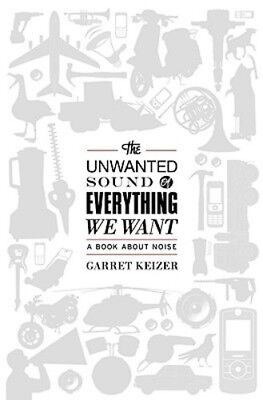 The Unwanted Sound of Everything We Want: A Book about Noise by Garret (The Unwanted Sound Of Everything We Want)