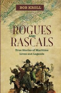 Rogues and Rascals-True Stories of Maritime Lives & Legends!