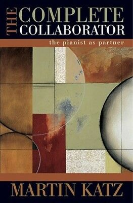 The Complete Collaborator  The Pianist As Partner By Martin Katz  New