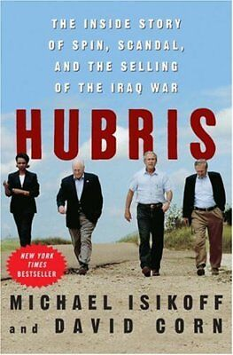 Hubris  The Inside Story Of Spin  Scandal  And The