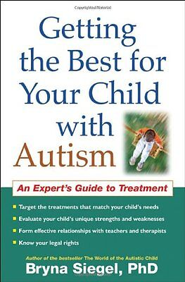 Getting the Best for Your Child with Autism: An Experts Guide to Treatment by