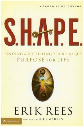 S.H.A.P.E.: Finding and Fulfilling Your Unique Purpose for Life,Erik Rees