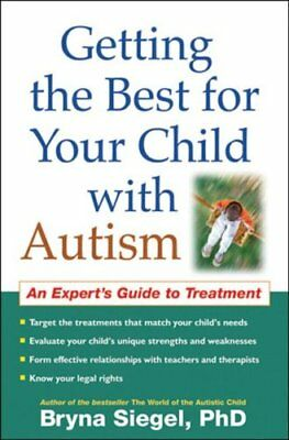 Getting the Best for Your Child with Autism: An Experts Guide to