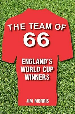 The Team of '66 England's World Cup Winners, Jim Morris, Like New, Hardcover