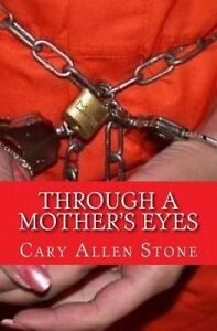 Through a Mother's Eyes: A True Story by Stone, Cary Allen -Paperback