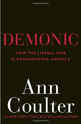Demonic  How The Liberal Mob Is Endangering America By Ann Coulter