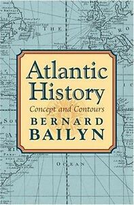 Atlantic History Concept And Contours By Bailyn, Bernard - $19.91