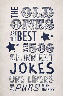The Old Ones Are the Best: Over 500 of the Funniest Jokes, One-liners and (Best Puns And Jokes)