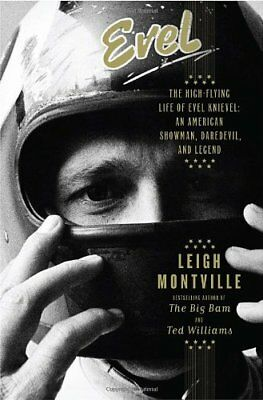 (Evel: The High-Flying Life of Evel Knievel: American Showman, Daredevil, and Leg)