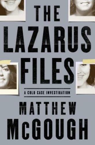 The Lazarus Files: A Cold Case Investigation by Matthew McGough: New