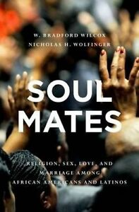 Soul Mates Religion Sex Love Marriage Among African Ameri by Wilcox W Bradford
