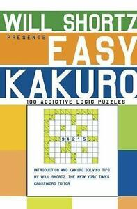 Will Shortz Presents Easy Kakuro : 100 Addictive Logic Puzzles by Will  Shortz (2006, Paperback)