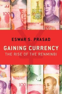 Gaining Currency: The Rise of the Renminbi by Eswar S Prasad: (Gaining Currency The Rise Of The Renminbi)