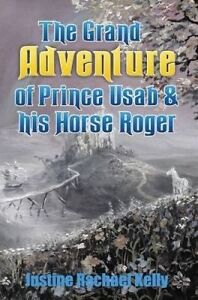The Grand Adventure of Prince Usab & His Horse Roger by Kelly, Ju 9780992466145
