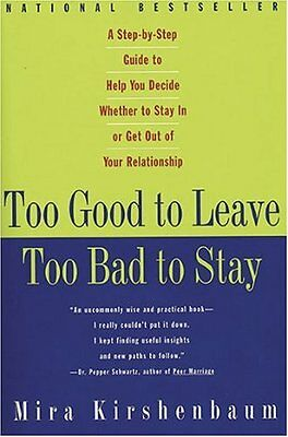 Too Good to Leave, Too Bad to Stay: A Step-by-Step Guide to Help You Decide (Too Good To Leave Too Bad To Stay)