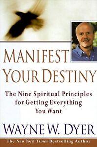 Manifest Your Destiny Nine Spiritual Principles by Wayne W. Dyer