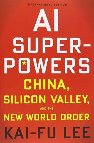 Ai Superpowers: China, Silikon Tal, Und The New Welt Order Von Lee, Kai-Fu, N.