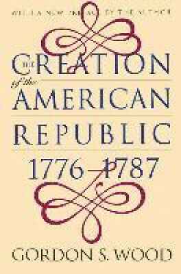 The Creation of the American Republic, 1776-1787 (Published for the