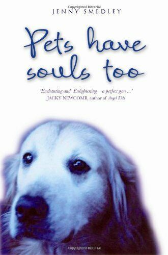 Pets Have Souls Too,Jenny Smedley