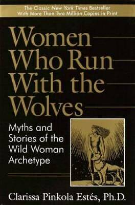 Women Who Run with the Wolves:  Myths and Stories of the Wild Woman Ar - GOOD