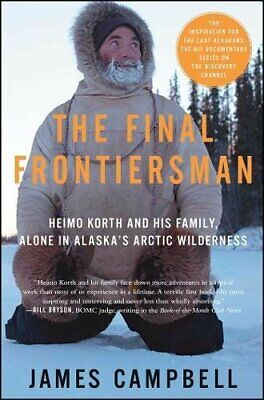 The Final Frontiersman: Heimo Korth and His by James Campbell New Paperback Book