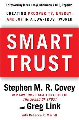 Smart Trust  Creating Prosperity  Energy  And Joy In A Low Trust World By Stephe