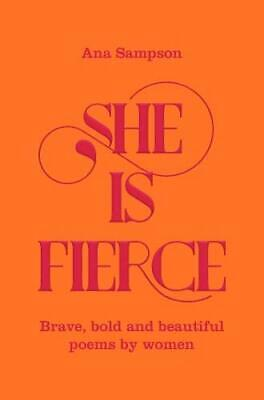 She is Fierce: Brave  Bold  and Beautiful Poems by Women New Paperback Book
