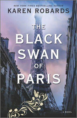 The Black Swan Of Paris: A Wwii Novel By Karen Robards: New