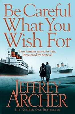 Be Careful What You Wish For (The Clifton Chronicles) by Archer, Jeffrey Book