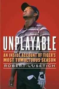 Unplayable An Inside Account Of Tiger s Most Tumultuous Season By Robert... - $0.99