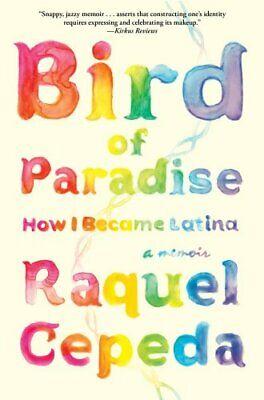 Bird of Paradise: How I Became Latina by Cepeda, Raquel Book
