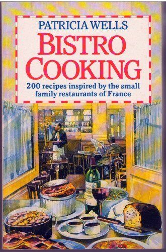 Bistro Cooking By Patricia Wells. 9780099923404