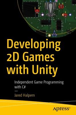 Developing 2D Games with Unity Independent Game Programming with C# by Jared Hal