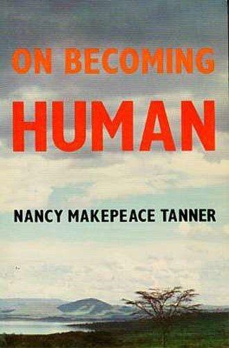 """On Becoming Human"" Behavioral Anthropology Evolution Hunter-Gatherer Early Man"