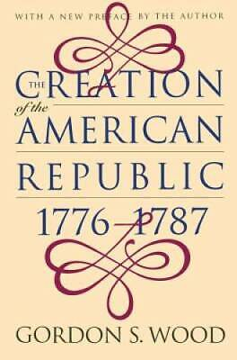 The Creation of the American Republic, 1776-1787 - Paperback - VERY