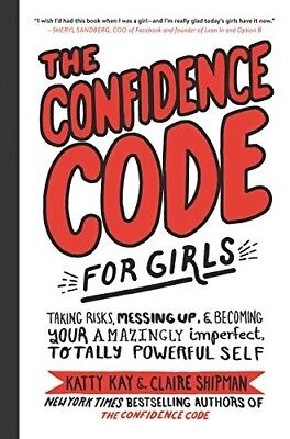 The Confidence Code For Girls  Taking Risks  Messing Up  And Becoming Katty Kay