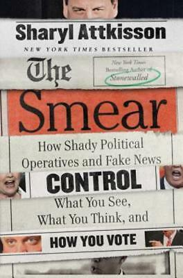 The Smear: How Shady Political Operatives and Fake News Control What You See,