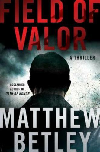 Field Of Valor: A Thriller By Matthew Betley: New