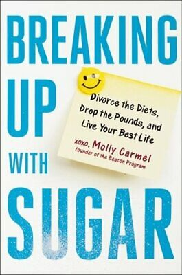 Breaking Up with Sugar: Divorce the Diets, Drop the Pounds, and Live Your