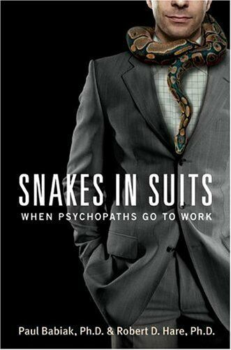 Snakes In Suits : When Psychopaths Go To Work By Babiak, Paul