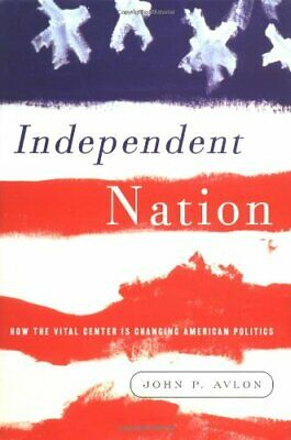 Independent Nation  How the Vital Center Is Changing American (The Independence Center)