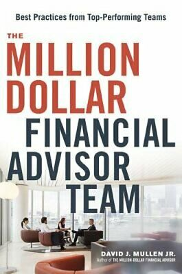 The Million-Dollar Financial Advisor Team: Best Practices from Top (Best Performing Financial Advisors)