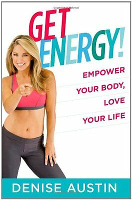 Get Energy!: Empower Your Body, Love Your Life by Denise Austin (Get Energy Empower Your Body Love Your Life)