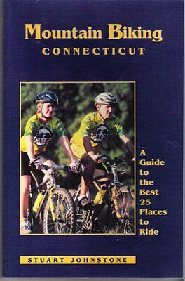 Mountain Biking Connecticut: A Guide to the Best 25 Places to Ride by Stuart A.