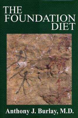 Diet Foundation (The Foundation Diet: Your Body Was Designed to Eat by M.D. Burlay, Anthony J )