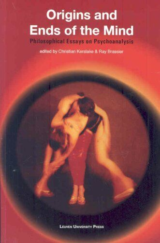 Origins and Ends of the Mind Philosophical Essays on Psychoanal... 9789058676177