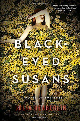 Black-eyed Susans: A Novel Of Suspense By Julia Heaberlin