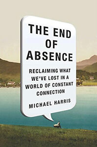 The End of Absence: Reclaiming What We've Lost